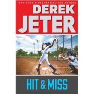 Hit & Miss by Jeter, Derek; Mantell, Paul, 9781481423151