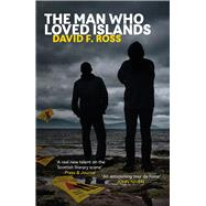 The Man Who Loved Islands by Ross, David F., 9781910633151