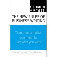 The Truth About the New Rules of Business Writing by Canavor, Natalie; Meirowitz, Claire, 9780137153152