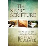 The Story of Scripture: How We Got Our Bible and Why We Can Trust It by Plummer, Robert L., 9780825443152