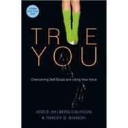 True You: Overcoming Self-doubt and Using Your Voice by Calhoun, Adele Ahlberg; Bianchi, Tracey D., 9780830843152
