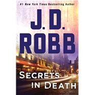 Secrets in Death An Eve Dallas Novel (In Death, Book 45) by Robb, J.D., 9781250123152