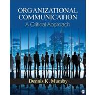 Organizational Communication : A Critical Approach by Dennis K. Mumby, 9781412963152