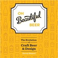 Oh Beautiful Beer by Shepard, Harvey, 9781581573152