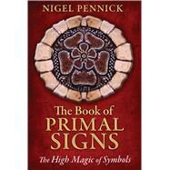 The Book of Primal Signs by Pennick, Nigel, 9781620553152