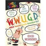 What Would Uncle Grandpa Do? by Snider, Brandon T., 9780843183153