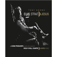 Elvis, Strait, to Jesus by Brown, Tony, 9781546083153