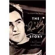 The Red Kelly Story by Kelly, Leonard ?Red?; Gregoire, L. Waxy; Dupuis, David M., 9781770413153