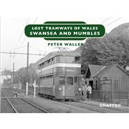 Lost Tramways Swansea and Mumbles by Waller, Peter, 9781912213153