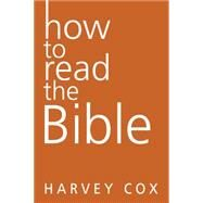 How to Read the Bible by Cox, Harvey, 9780062343154