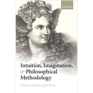 Intuition, Imagination, and Philosophical Methodology by Gendler, Tamar Szabo, 9780199683154