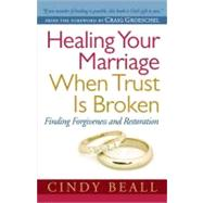 Healing Your Marriage When Trust Is Broken by Beall, Cindy; Groeschel, Craig, 9780736943154