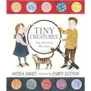 Tiny Creatures: The World of Microbes by Davies, Nicola; Sutton, Emily, 9780763673154