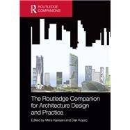 The Routledge Companion for Architecture Design and Practice: Established and Emerging Trends by Kanaani; Mitra, 9781138023154