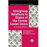 Intergroup Relations in States of the Former Soviet Union: The Perception of Russians by Hagendoorn,Louk, 9781138883154