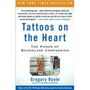 Tattoos on the Heart : The Power of Boundless Compassion by Boyle, Gregory, 9781439153154