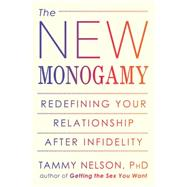 The New Monogamy: Redefining Your Relationship After Infidelity by Nelson, Tammy, 9781608823154