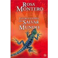Instrucciones para salvar el mundo/ Instructions on how to Save the World by Montero, Rosa, 9788466323154