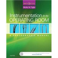 Instrumentation for the Operating Room: A Photographic Manual by Tighe, Shirley M., R.N., 9780323243155