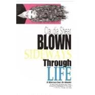 Blown Sideways Through Life : A Hilarious Tour de Resume by SHEAR, CLAUDIA, 9780385313155