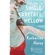 Single, Carefree, Mellow by Heiny, Katherine, 9780804173155