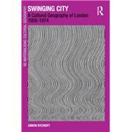 Swinging City: A Cultural Geography of London 1950û1974 by Rycroft,Simon, 9781138253155