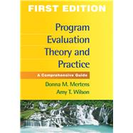 Program Evaluation Theory and Practice A Comprehensive Guide by Mertens, Donna M.; Wilson, Amy T., 9781462503155