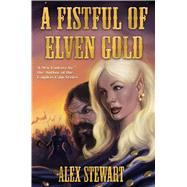 A Fistful of Elven Gold by Stewart, Alex, 9781481483155