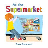 At the Supermarket by Rockwell, Anne; Rockwell, Anne, 9781627793155