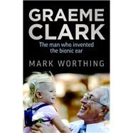 Graeme Clark by Worthing, Mark, 9781760113155