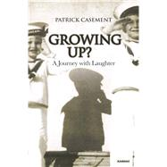 Growing Up?: A Journey with Laughter by Casement, Patrick, 9781782203155