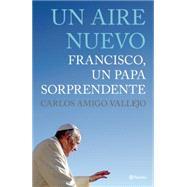 Un Aire Nuevo / A New Heir: Francisco Un Papa Sorprendente