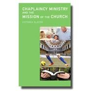 Chaplaincy Ministry and the Mission of the Church by Slater, Victoria, 9780334053156