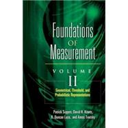 Foundations of Measurement Volume II Geometrical, Threshold, and Probabilistic Representations by Krantz, David H.; Luce, R. Duncan; Tversky, Amos; Suppes, Patrick, 9780486453156