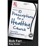 Ten Prescriptions for a Healthy Church by Farr, Bob; Kotan, Kay; Coyner, Michael, Bishop, 9781630883157