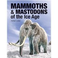Mammoths & Mastodons of the Ice Age by Lister, Adrian, 9781770853157