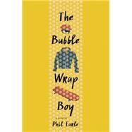 The Bubble Wrap Boy by EARLE, PHIL, 9780553513158