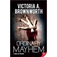 Ordinary Mayhem: A Novel of Horror by Brownworth, Victoria, 9781626393158