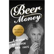 Beer Money by Stroh, Frances, 9780062393159