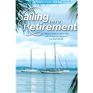 Sailing into Retirement: 7 Ways to Retire on a Boat at 50 with 10 Steps that Will Keep You There Until 80 by Trefethen, Jim, 9780071823159