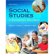 Social Studies in Elementary Education, Enhanced Pearson eText with Loose-Leaf Version -- Access Card Package by Parker, Walter C.; Beck, Terence A., 9780134043159