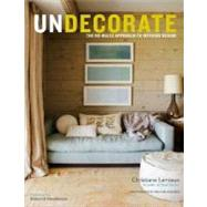 Undecorate: The No-Rules Approach to Fearless Interior Design by LeMieux, Christiane, 9780307463159