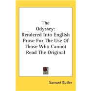 The Odyssey: Rendered into English Prose for the Use of Those Who Cannot Read the Original by Butler, Samuel, 9780548103159