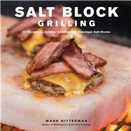 Salt Block Grilling 70 Recipes for Outdoor Cooking with Himalayan Salt Blocks by Bitterman, Mark, 9781449483159