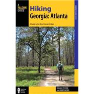 Hiking Georgia: Atlanta: A Guide to 30 Great Hikes Close to Town by Pfitzer, Donald; Jacobs, Jimmy, 9781493013159