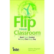 Flip Your Classroom : Reach Every Student in Every Class Every Day by Bergmann, Jonathan; Sams, Aaron, 9781564843159