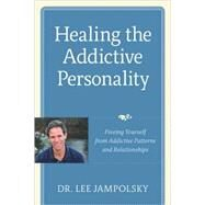 Healing the Addictive Personality by JAMPOLSKY, LEE L., 9781587613159