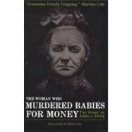 The Woman Who Murdered Babies for Money; The Story of Amelia Dyer by Unknown, 9780233003160