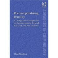 Reconceptualising Penality: A Comparative Perspective on Punitiveness in Ireland, Scotland and New Zealand by Hamilton,Claire, 9781409463160