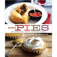 Pocket Pies: Mini Empanadas, Pasties, Turnovers  & More by Clark, Pamela, 9781454913160